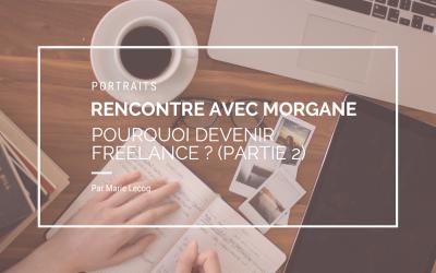 Rencontre avec Morgane, pourquoi devenir freelance ? (partie 2)