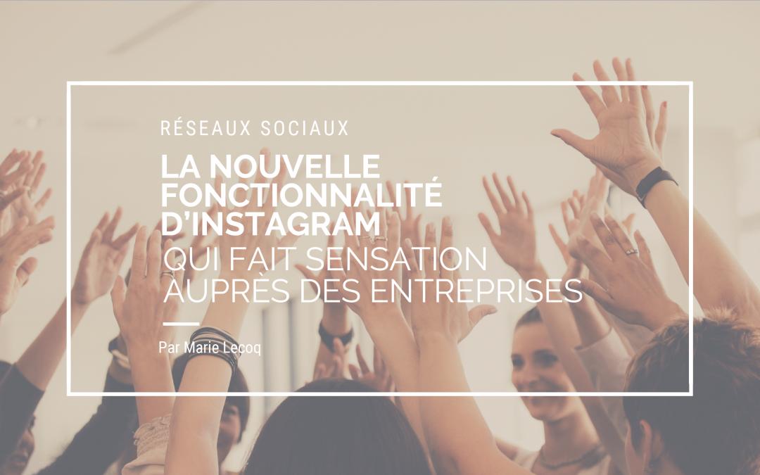La nouvelle fonctionnalité d'Instagram qui fait sensation auprès des entreprises