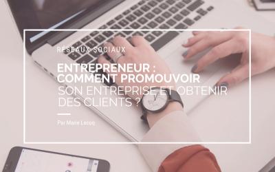 Entrepreneur : comment promouvoir son entreprise et obtenir des clients ?