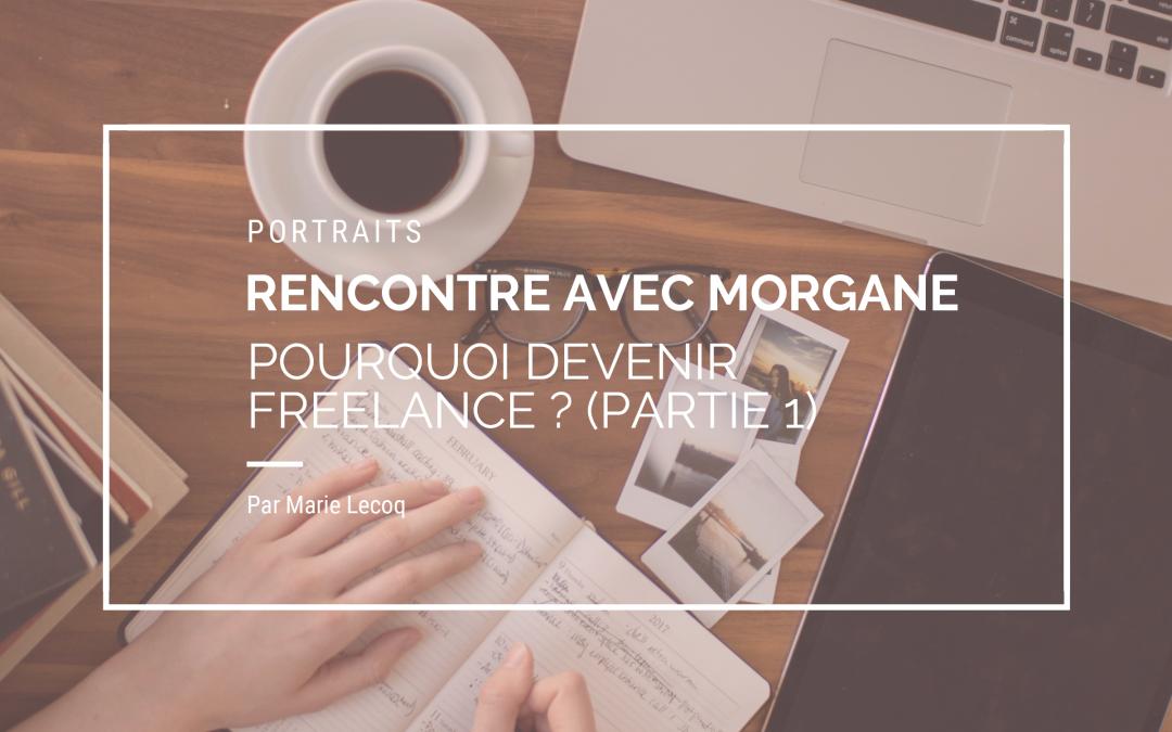 Rencontre avec Morgane, pourquoi devenir freelance ? (partie 1)